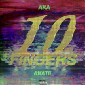 Anatii - 10 Fingers (ft. AKA)